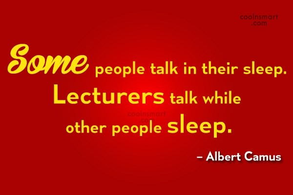 College Quote: Some people talk in their sleep. Lecturers...