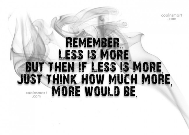 Clever Quote: Remember..Less is More, but then if Less...