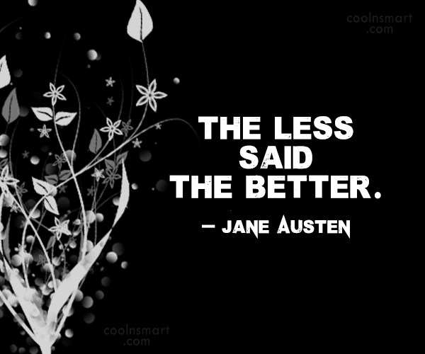 Quote: The less said the better. – Jane...
