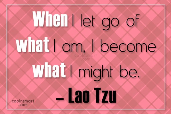 Quote: When I let go of what I...
