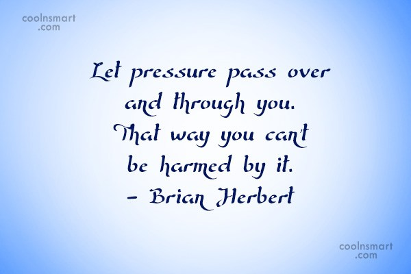 Stress Quote: Let pressure pass over and through you....
