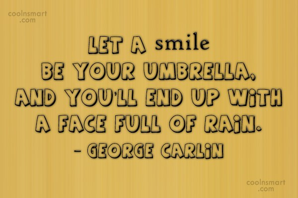 Quote: Let a smile be your umbrella, and...