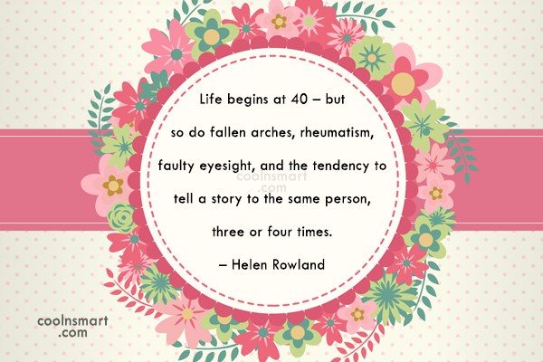 Quote: Life begins at 40 – but so...