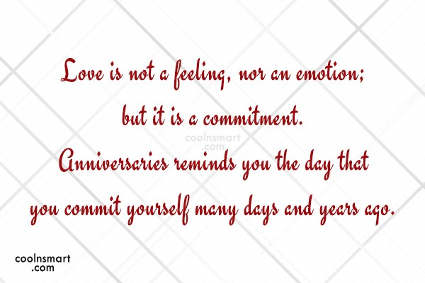 Anniversary Quote: Love is not a feeling, nor an...
