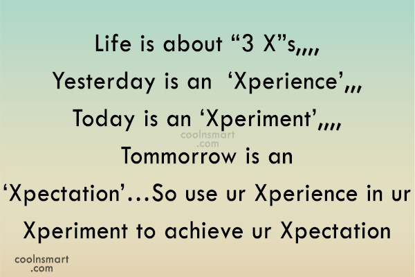 "Future Quote: Life is about ""3 X""s,,,,Yesterday is an..."