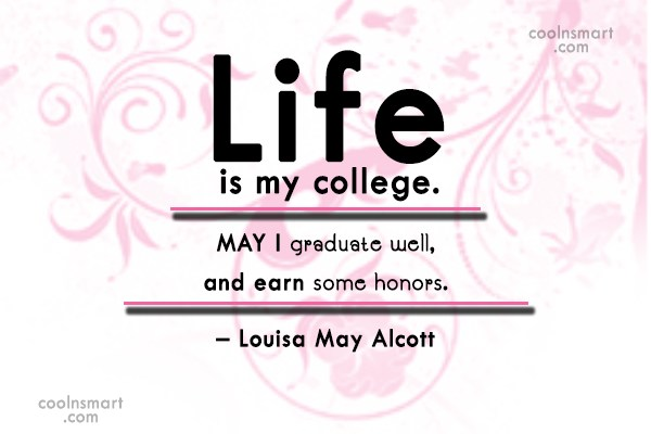 Quote: Life is my college. May I graduate...