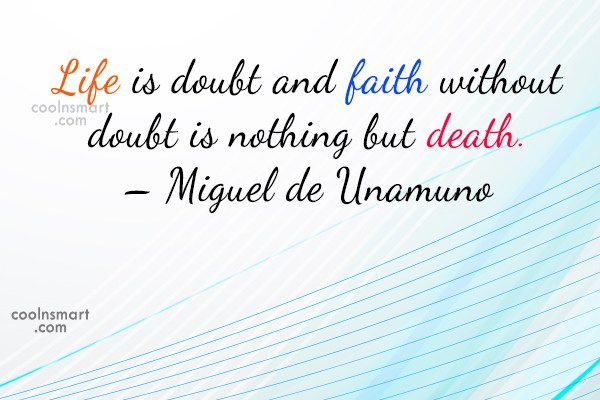 Quote: Life is doubt and faith without doubt...