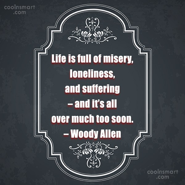 Quote: Life is full of misery, loneliness, and...