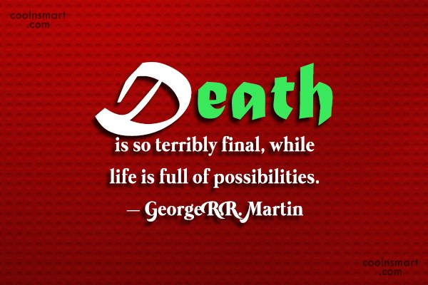 Quote: Death is so terribly final, while life...