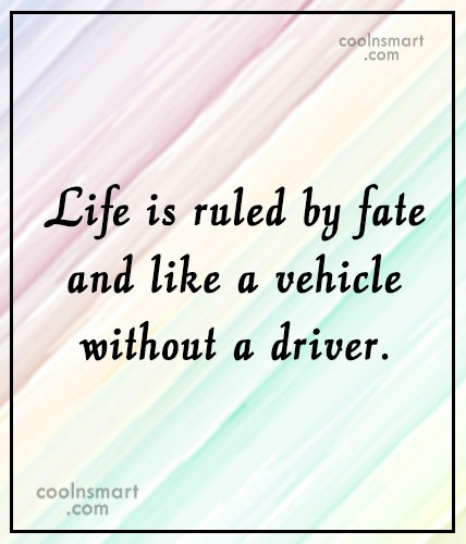 Fate Quote: Life is ruled by fate and like...