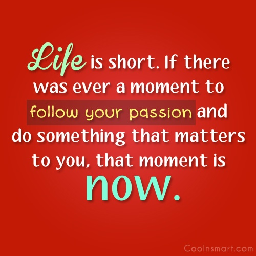 Passion Quote: Life is short. If there was ever...