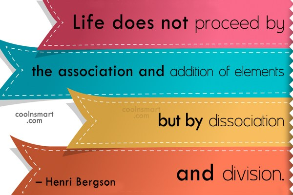 Quote: Life does not proceed by the association...