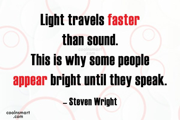 T-Shirt Quote: Light travels faster than sound. This is...