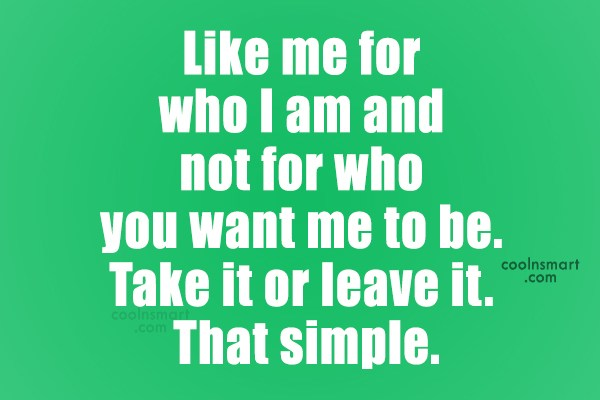 Images Quote: Like me for who I am and...