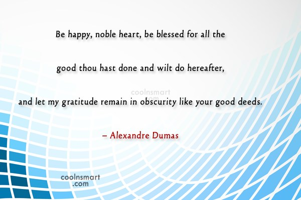 Quote: Be happy, noble heart, be blessed for...