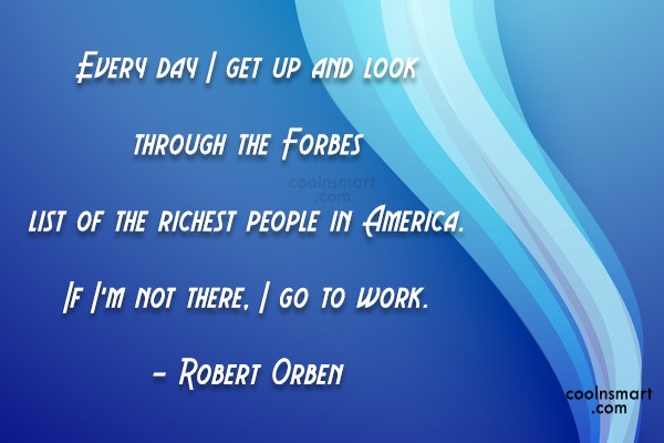 Quote: Every day I get up and look...