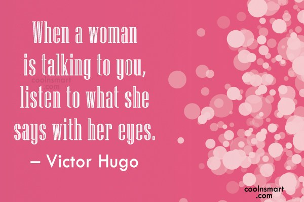 Quote: When a woman is talking to you,...