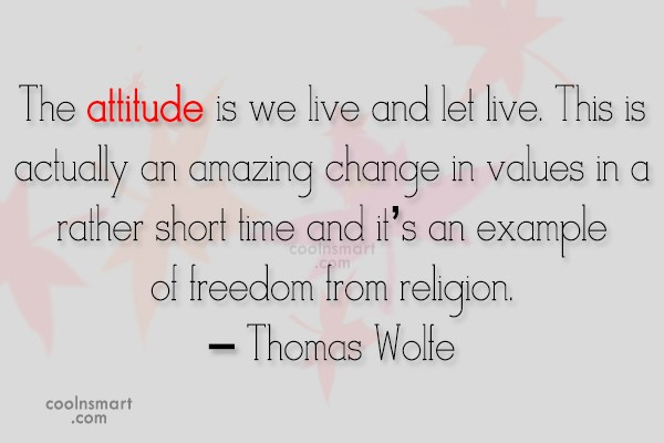 Quote: The attitude is we live and let...