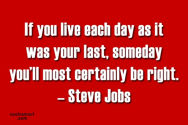 Quote: If you live each day as it...