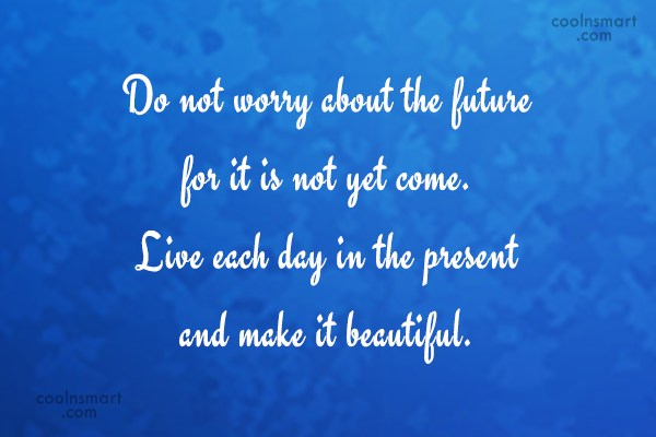 Quote: Do not worry about the future for...