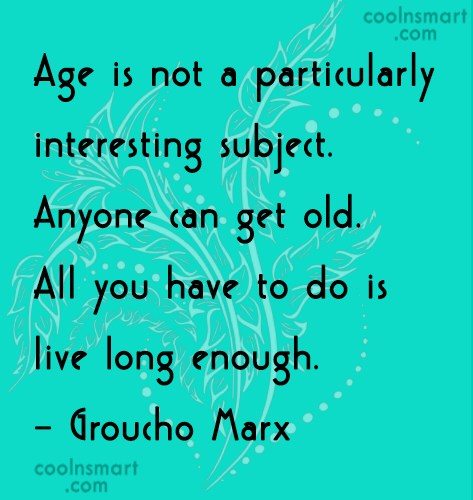 Age Quote: Age is not a particularly interesting subject....