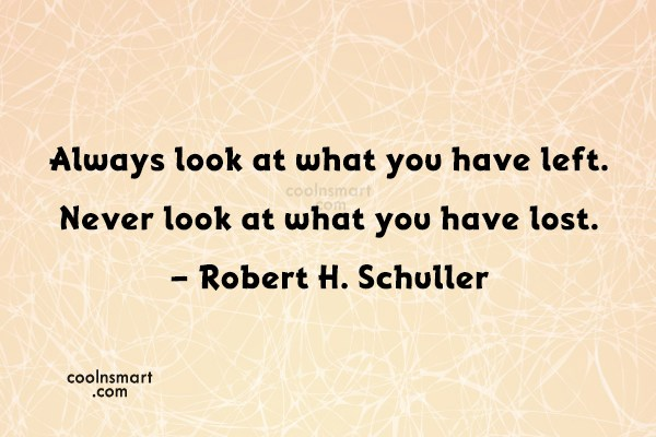 Quote: Always look at what you have left....