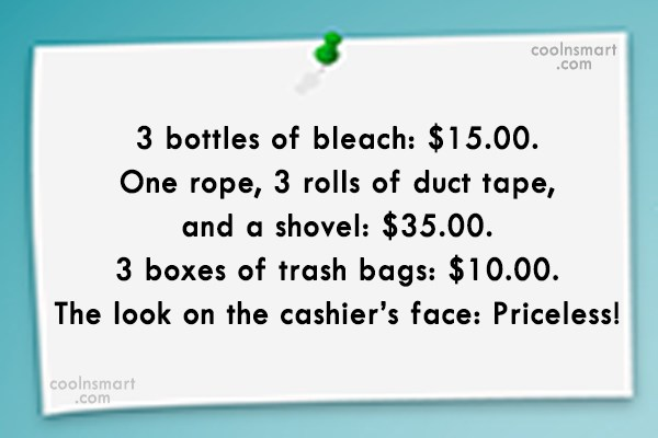 Witty Quote: 3 bottles of bleach: $15.00. One rope,...