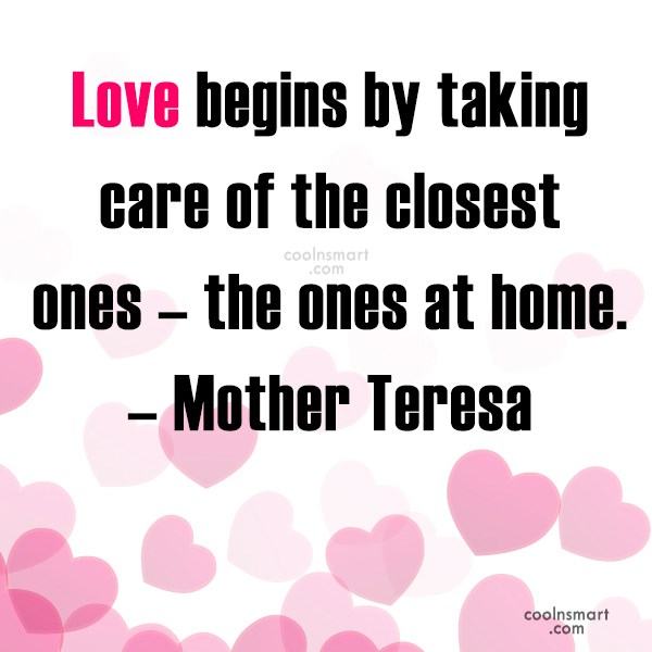Quote: Love begins by taking care of the...
