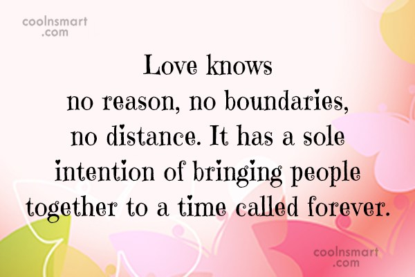 Long Distance Relationship Quote: Love knows no reason, no boundaries, no...