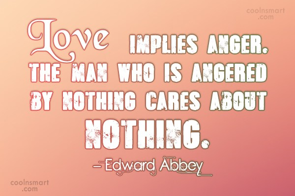 Quote: Love implies anger. The man who is...