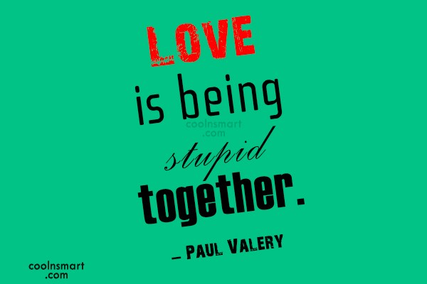 Quote: Love is being stupid together. – Paul...