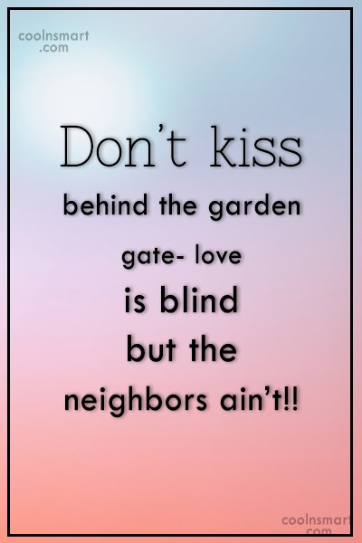 T-Shirt Quote: Don't kiss behind the garden gate- love...