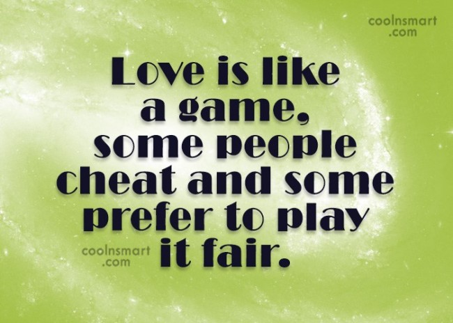 Quote: Love is like a game, some people...