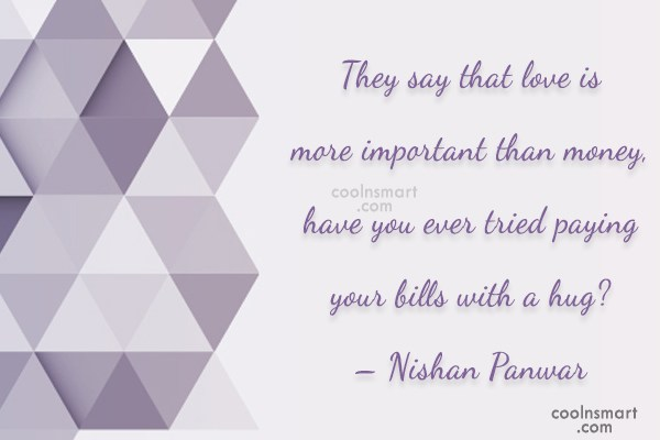 Hug Quote: They say that love is more important...