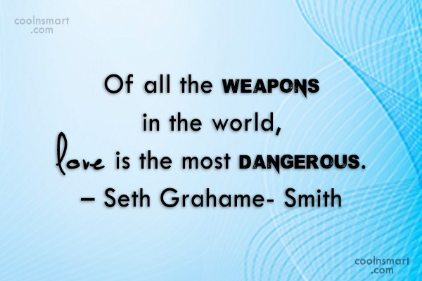 Weapons Quote: Of all the weapons in the world,...