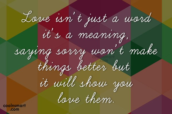 Sorry Quote: Love isn't just a word it's a...