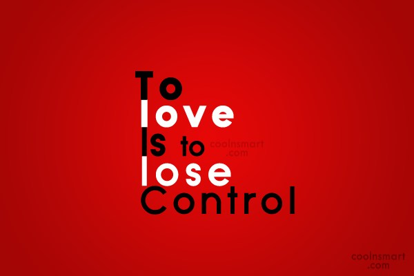 Quote: To love is to lose control. –...