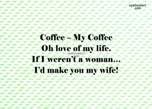 Coffee Quote: Coffee – My Coffee Oh love of...