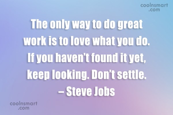 Work Quote: The only way to do great work...
