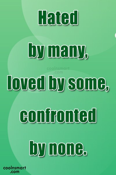 Attitude Quote: Hated by many, loved by some, confronted...