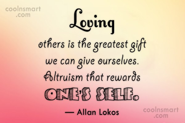 Love Quote: Loving others is the greatest gift we...