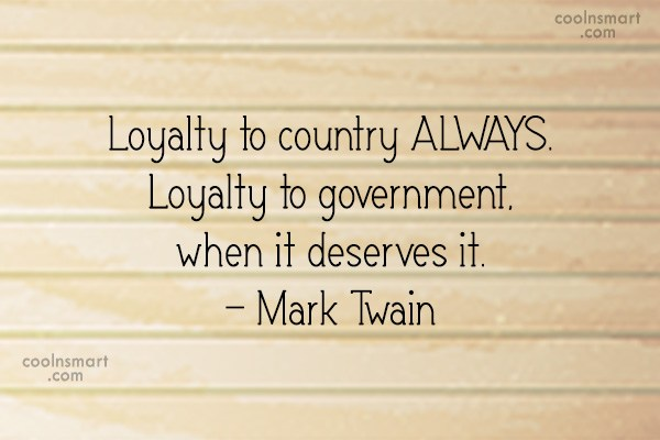 Politics Quote: Loyalty to country ALWAYS. Loyalty to government,...