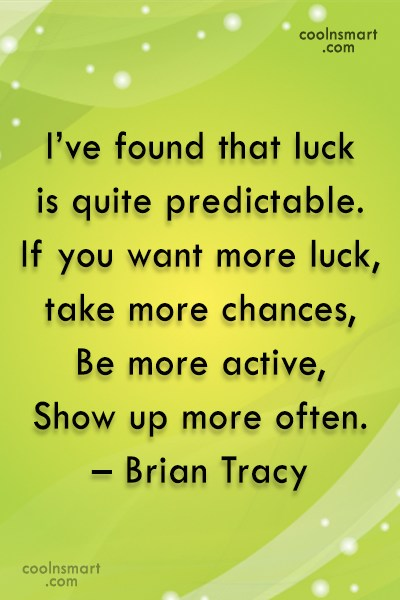 Luck Quote: I've found that luck is quite predictable....