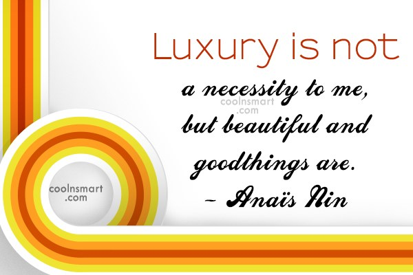 Quote: Luxury is not a necessity to me,...