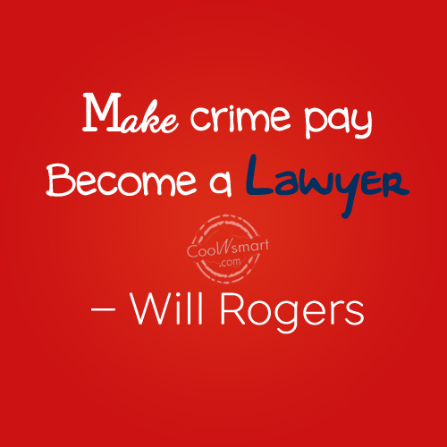 Lawyer Quote: Make crime pay. Become a Lawyer. –...