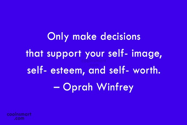 Self Esteem Quote: Only make decisions that support your self-...