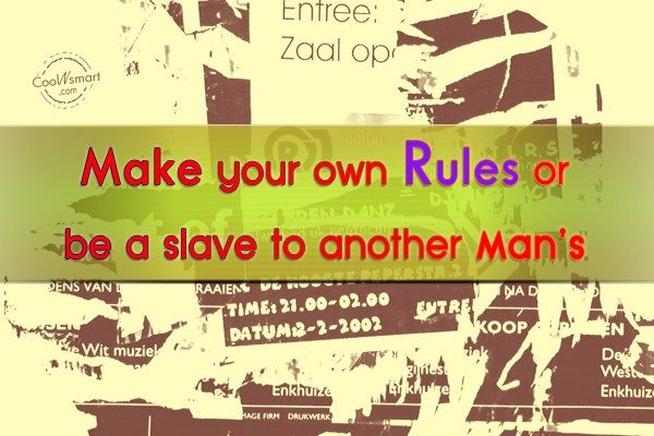 Wise Quote: Make your own rules or be a...