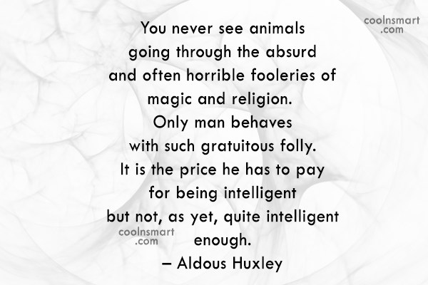 Superstition Quote: You never see animals going through the...