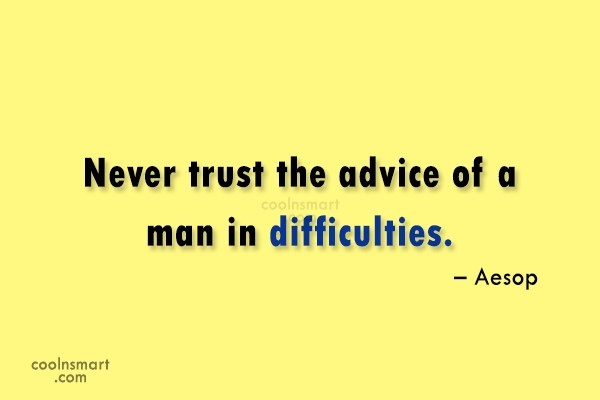 Advice Quote: Never trust the advice of a man...