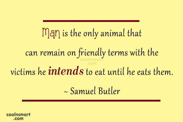 Quote: Man is the only animal that can...
